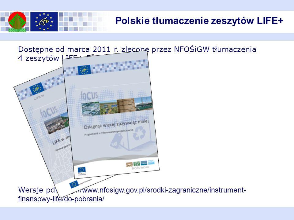 Polskie tłumaczenie zeszytów LIFE+ Dostępne od marca 2011 r. zlecone przez NFOŚiGW tłumaczenia 4 zeszytów LIFE+ Focus: Wersje pdf: http://www.nfosigw.