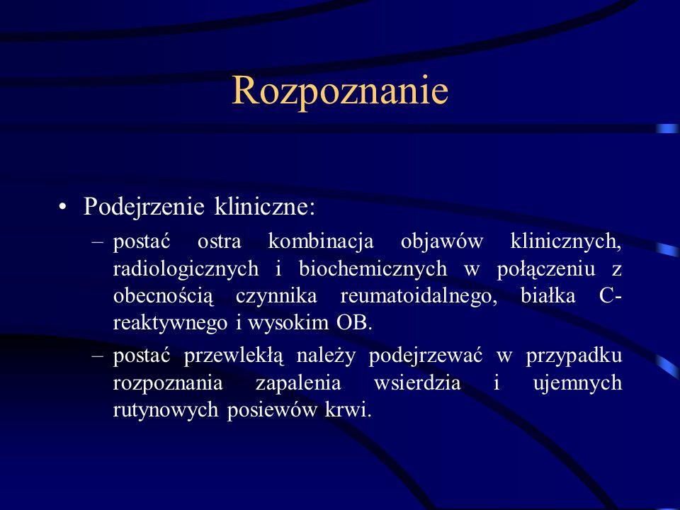 Rozpoznanie Podejrzenie kliniczne: –postać ostra kombinacja objawów klinicznych, radiologicznych i biochemicznych w połączeniu z obecnością czynnika r