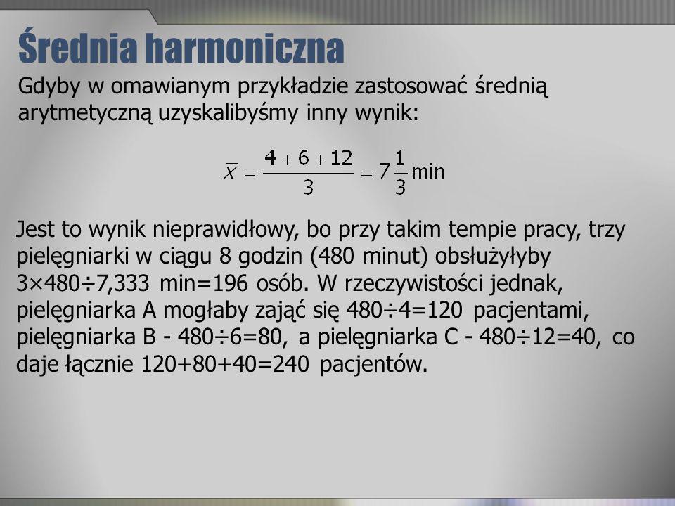 Średnia harmoniczna Gdyby w omawianym przykładzie zastosować średnią arytmetyczną uzyskalibyśmy inny wynik: Jest to wynik nieprawidłowy, bo przy takim