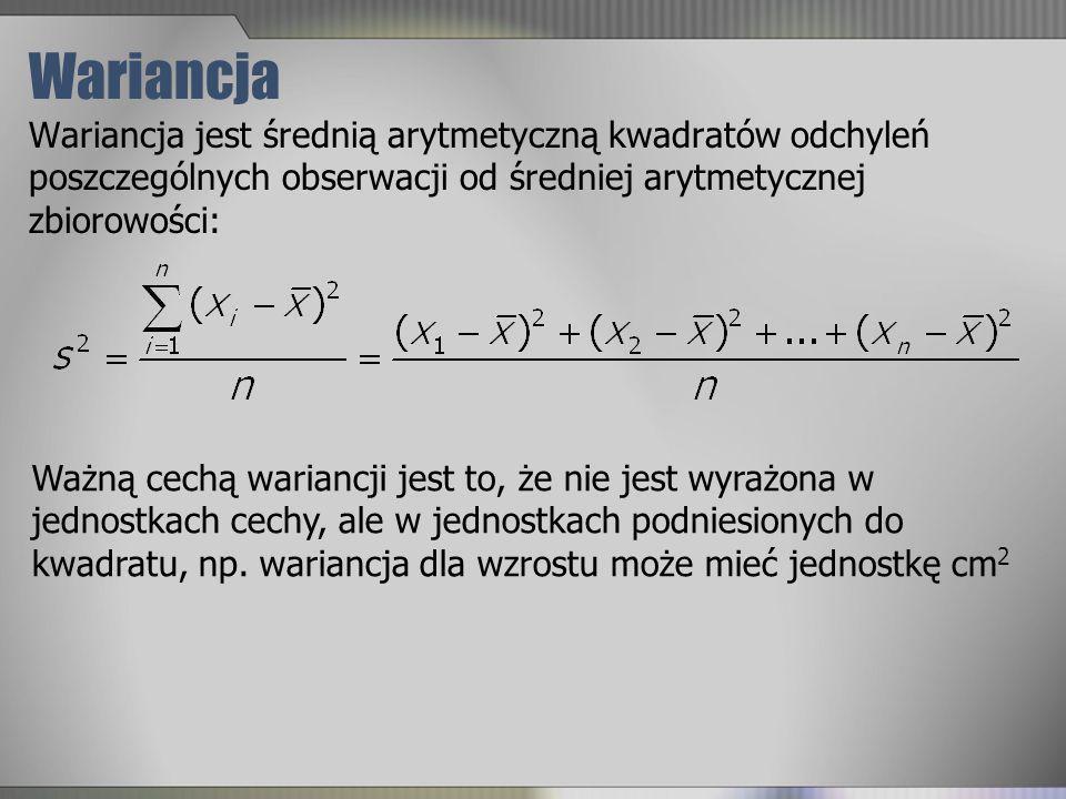 Wariancja Wariancja jest średnią arytmetyczną kwadratów odchyleń poszczególnych obserwacji od średniej arytmetycznej zbiorowości: Ważną cechą wariancj