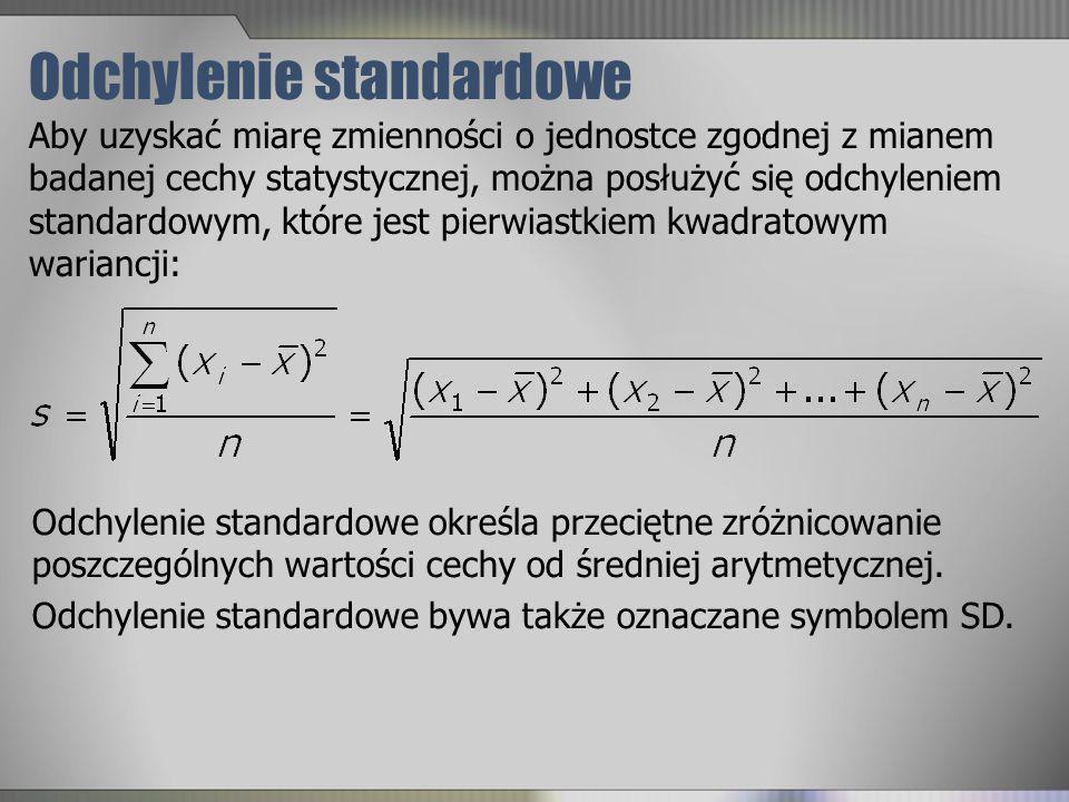 Odchylenie standardowe Aby uzyskać miarę zmienności o jednostce zgodnej z mianem badanej cechy statystycznej, można posłużyć się odchyleniem standardo