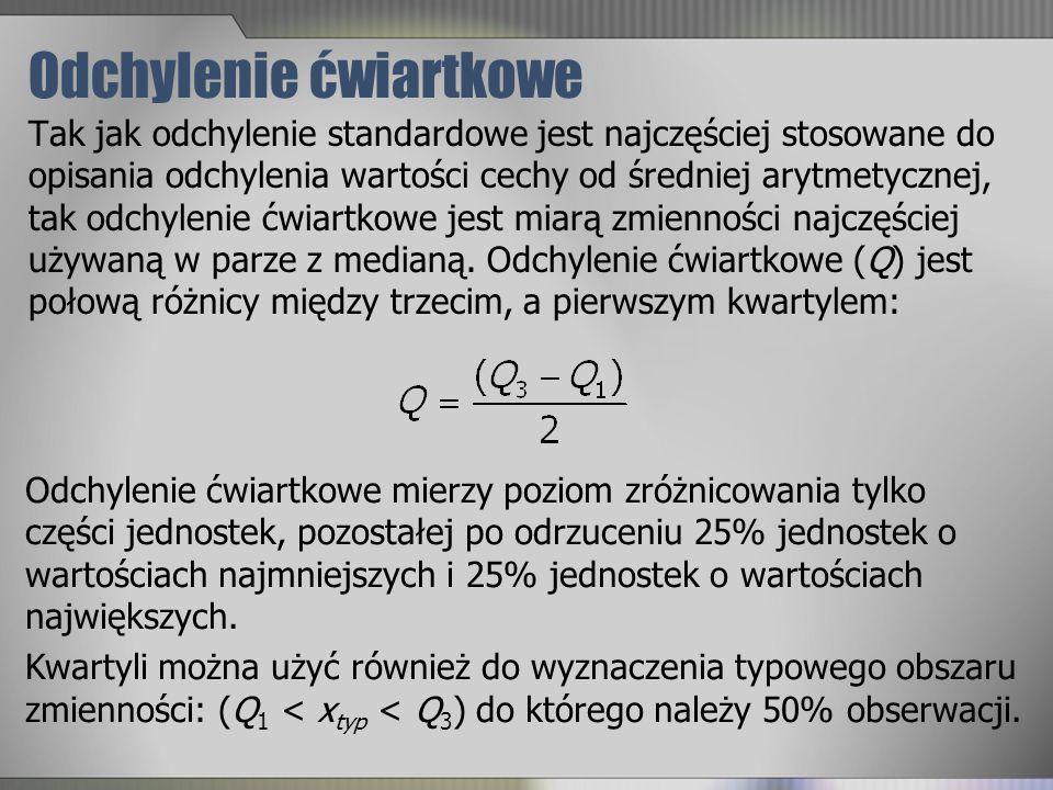 Odchylenie ćwiartkowe Tak jak odchylenie standardowe jest najczęściej stosowane do opisania odchylenia wartości cechy od średniej arytmetycznej, tak o