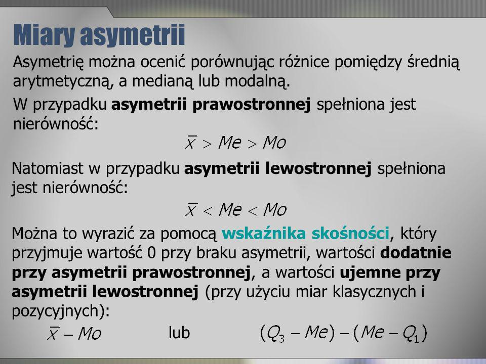 Miary asymetrii Asymetrię można ocenić porównując różnice pomiędzy średnią arytmetyczną, a medianą lub modalną. W przypadku asymetrii prawostronnej sp