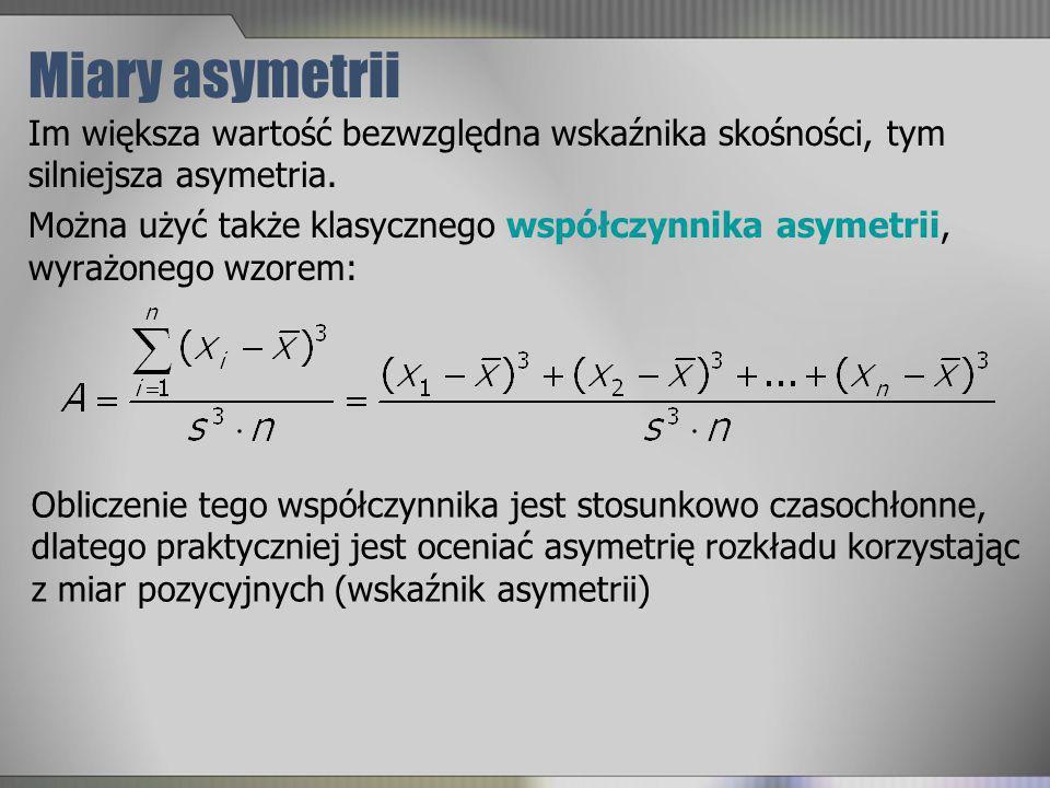Miary asymetrii Im większa wartość bezwzględna wskaźnika skośności, tym silniejsza asymetria. Można użyć także klasycznego współczynnika asymetrii, wy