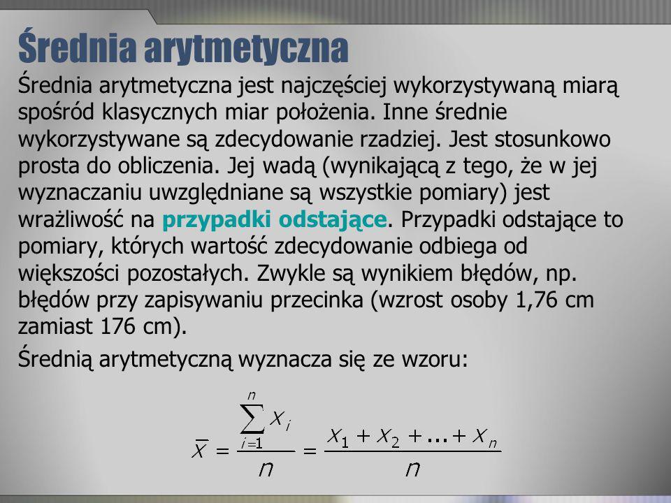 Średnia arytmetyczna Średnia arytmetyczna jest najczęściej wykorzystywaną miarą spośród klasycznych miar położenia. Inne średnie wykorzystywane są zde