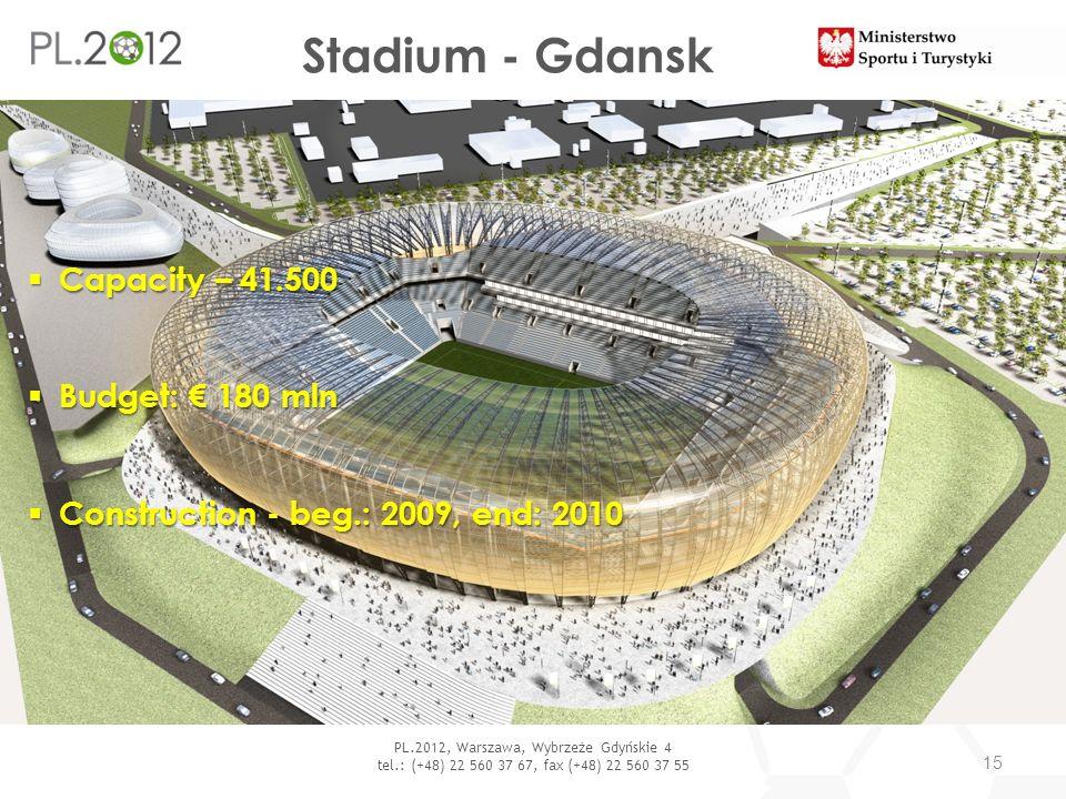 Stadium - Gdansk 15 PL.2012, Warszawa, Wybrzeże Gdyńskie 4 tel.: (+48) 22 560 37 67, fax (+48) 22 560 37 55 Capacity – 41.500 Capacity – 41.500 Budget