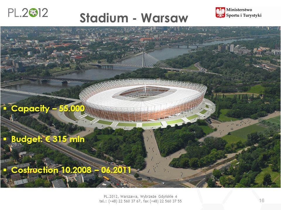 Stadium - Warsaw 16 PL.2012, Warszawa, Wybrzeże Gdyńskie 4 tel.: (+48) 22 560 37 67, fax (+48) 22 560 37 55 Capacity – 55.000 Capacity – 55.000 Budget