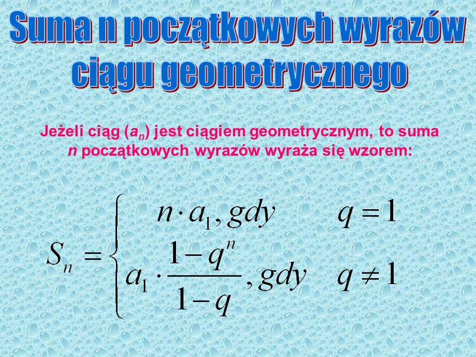 Jeżeli ciąg (a n ) jest ciągiem geometrycznym, to suma n początkowych wyrazów wyraża się wzorem: