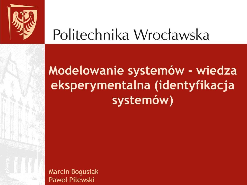 Modelowanie systemów - wiedza eksperymentalna (identyfikacja systemów) Marcin Bogusiak Paweł Pilewski