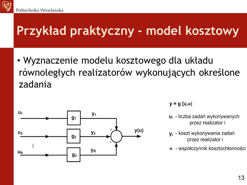 Przykład praktyczny - model kosztowy Wyznaczenie modelu kosztowego dla układu równoległych realizatorów wykonujących określone zadania 13