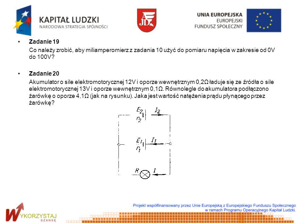 Zadanie 19 Co należy zrobić, aby miliamperomierz z zadania 10 użyć do pomiaru napięcia w zakresie od 0V do 100V? Zadanie 20 Akumulator o sile elektrom