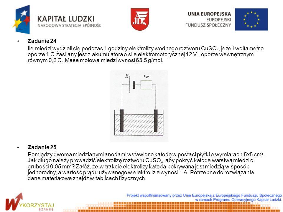 Zadanie 24 Ile miedzi wydzieli się podczas 1 godziny elektrolizy wodnego roztworu CuSO 4, jeżeli woltametr o oporze 1 Ω zasilany jest z akumulatora o