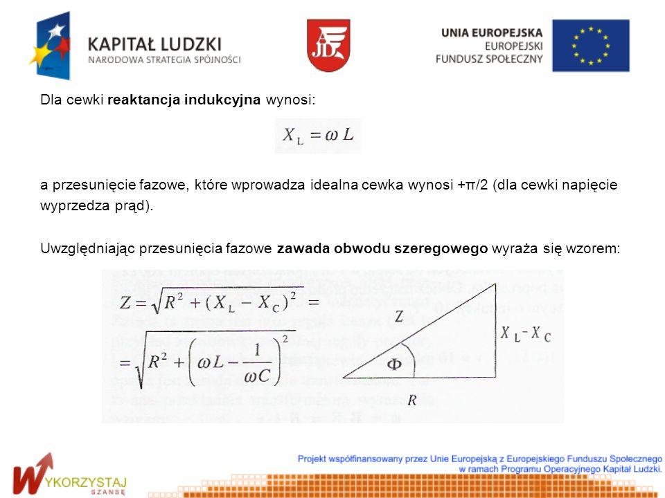Dla cewki reaktancja indukcyjna wynosi: a przesunięcie fazowe, które wprowadza idealna cewka wynosi +π/2 (dla cewki napięcie wyprzedza prąd). Uwzględn