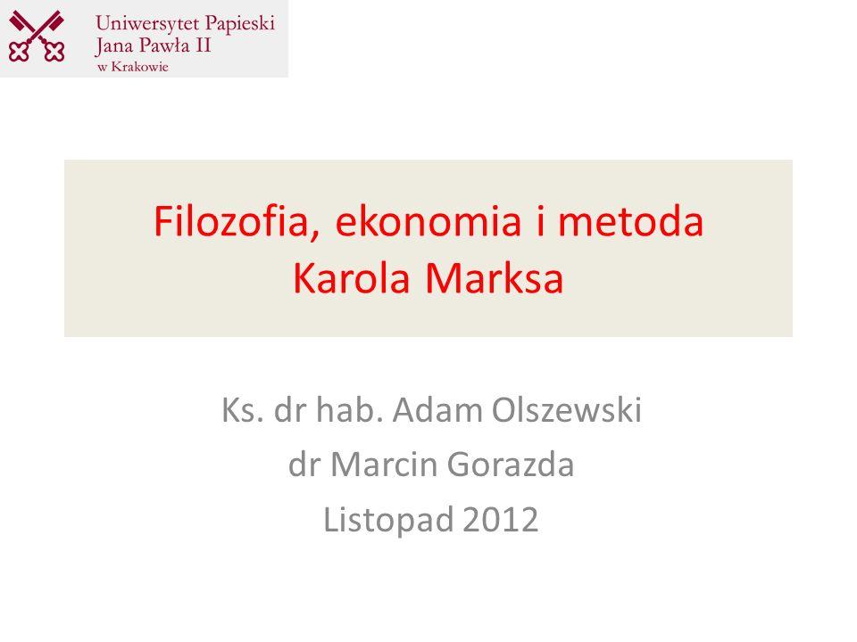 Filozofia, ekonomia i metoda Karola Marksa Ks. dr hab. Adam Olszewski dr Marcin Gorazda Listopad 2012