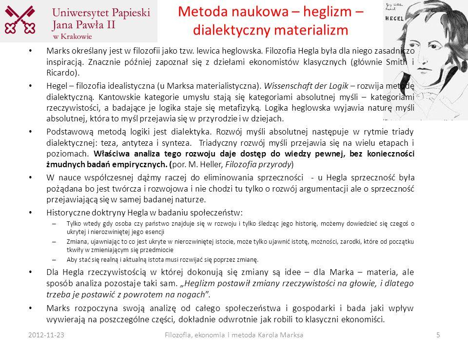 Metoda naukowa – heglizm – dialektyczny materializm Marks określany jest w filozofii jako tzw. lewica heglowska. Filozofia Hegla była dla niego zasadn