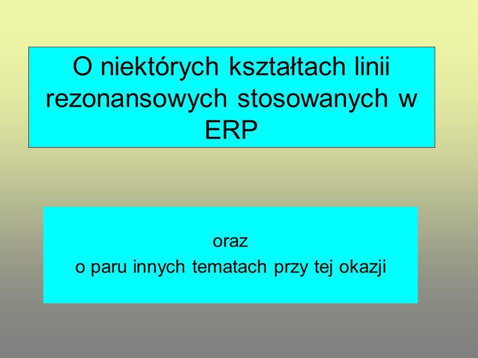 O niektórych kształtach linii rezonansowych stosowanych w ERP oraz o paru innych tematach przy tej okazji