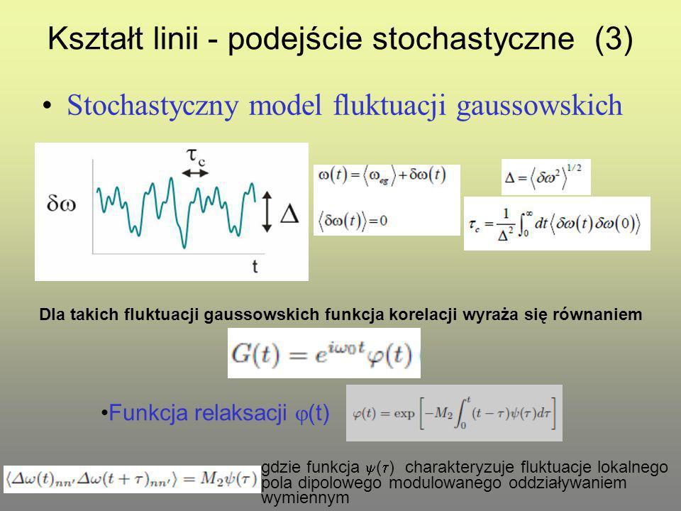 Kształt linii - podejście stochastyczne (3) Stochastyczny model fluktuacji gaussowskich Funkcja relaksacji (t) Dla takich fluktuacji gaussowskich funkcja korelacji wyraża się równaniem gdzie funkcja ( ) charakteryzuje fluktuacje lokalnego pola dipolowego modulowanego oddziaływaniem wymiennym