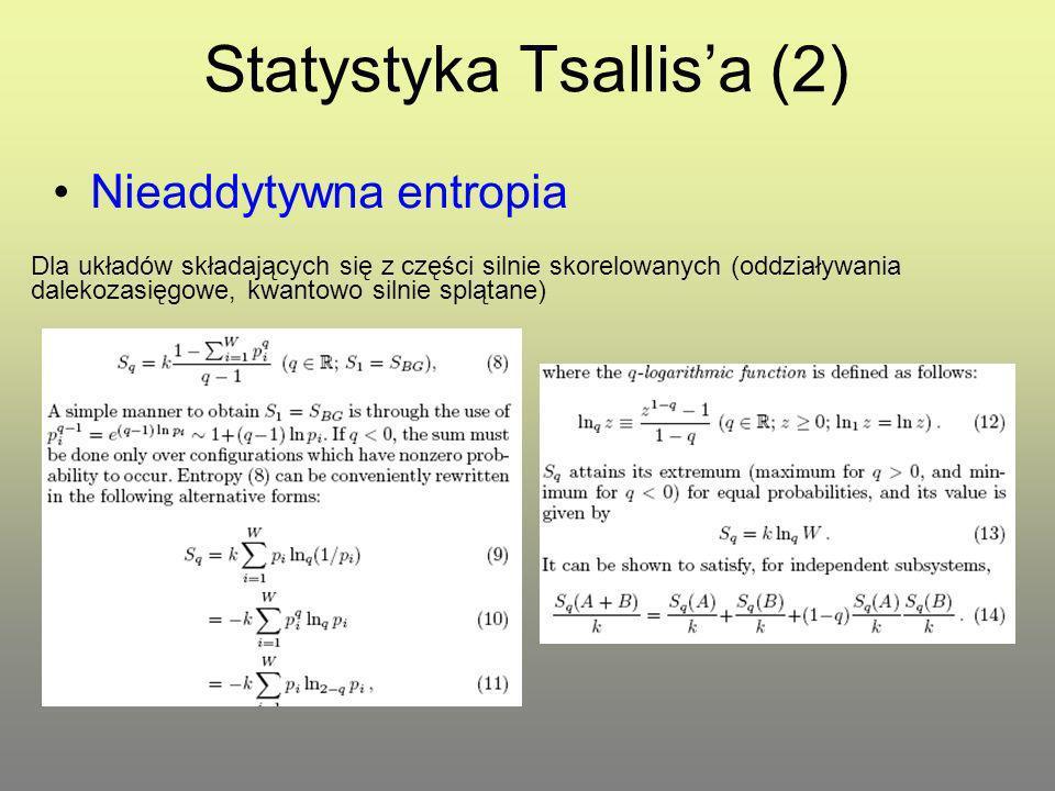 Statystyka Tsallisa (2) Nieaddytywna entropia Dla układów składających się z części silnie skorelowanych (oddziaływania dalekozasięgowe, kwantowo silnie splątane)