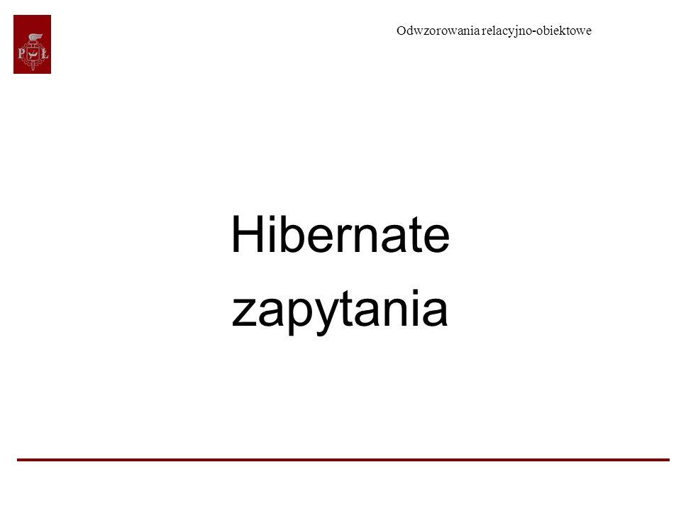 Odwzorowania relacyjno-obiektowe 2 2 Zapytania w Hibernate Zapytania w języku HQL (Hibernate Query Language) Zapytania poprzez obiekty Criteria Zapytania poprzez obiekty Example Zapytania w natywnym SQL Filtry