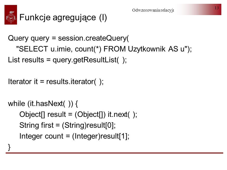 Odwzorowania relacyjno-obiektowe 13 Funkcje agregujące (I) Query query = session.createQuery(