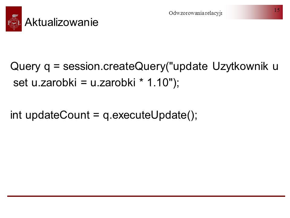 Odwzorowania relacyjno-obiektowe 15 Aktualizowanie Query q = session.createQuery(