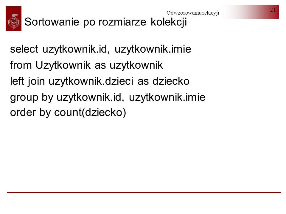 Odwzorowania relacyjno-obiektowe 21 Sortowanie po rozmiarze kolekcji select uzytkownik.id, uzytkownik.imie from Uzytkownik as uzytkownik left join uzy