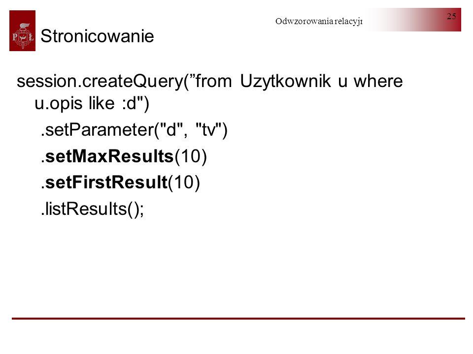 Odwzorowania relacyjno-obiektowe 25 Stronicowanie session.createQuery(from Uzytkownik u where u.opis like :d