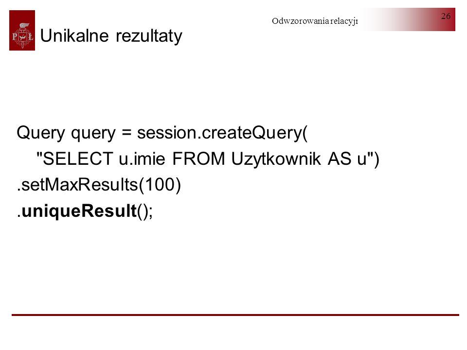 Odwzorowania relacyjno-obiektowe 26 Unikalne rezultaty Query query = session.createQuery(