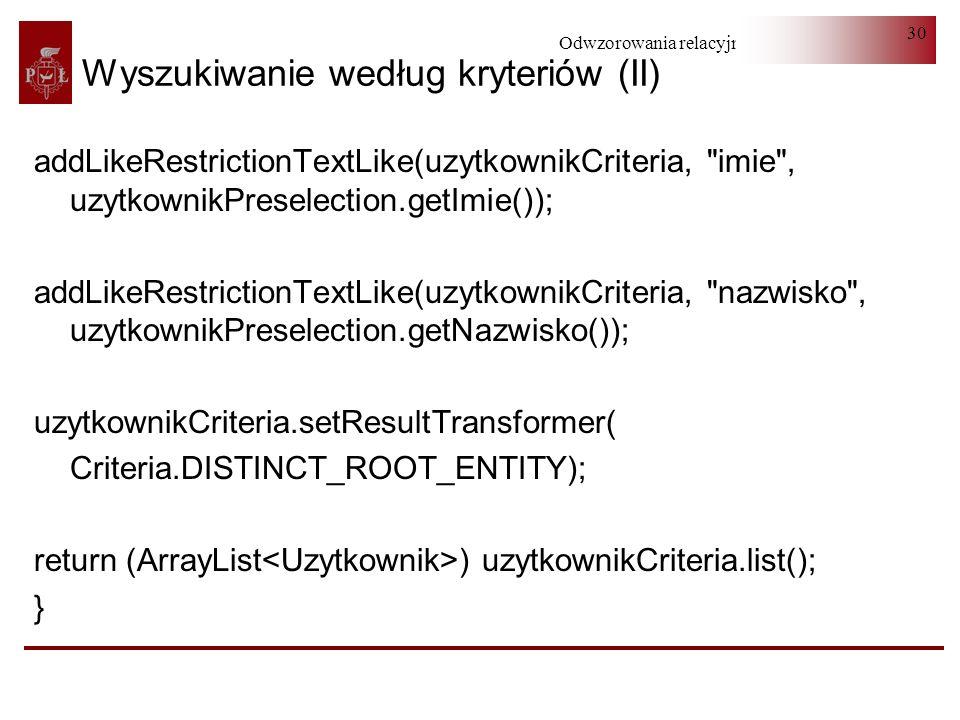 Odwzorowania relacyjno-obiektowe 30 Wyszukiwanie według kryteriów (II) addLikeRestrictionTextLike(uzytkownikCriteria,