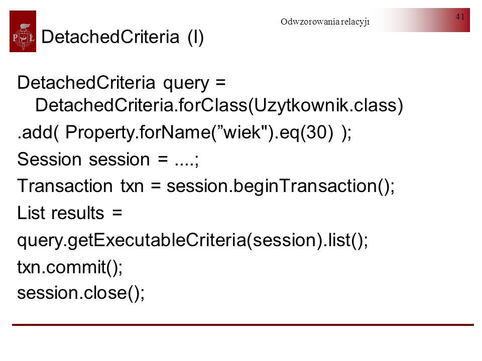 Odwzorowania relacyjno-obiektowe 41 DetachedCriteria (I) DetachedCriteria query = DetachedCriteria.forClass(Uzytkownik.class).add( Property.forName(wi