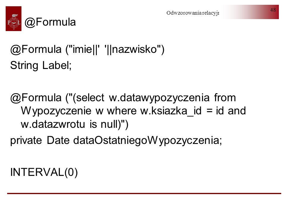 Odwzorowania relacyjno-obiektowe 48 @Formula @Formula (