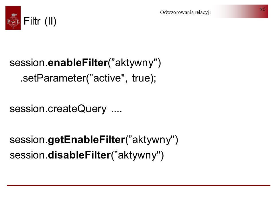 Odwzorowania relacyjno-obiektowe 50 Filtr (II) session.enableFilter(aktywny