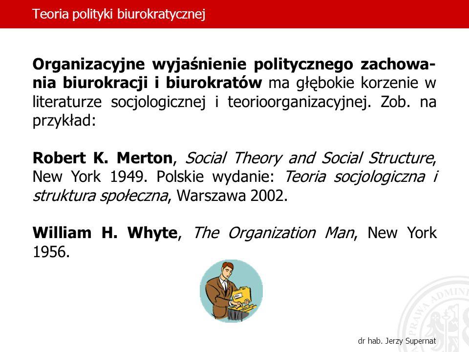 Teoria polityki biurokratycznej dr hab. Jerzy Supernat Organizacyjne wyjaśnienie politycznego zachowa- nia biurokracji i biurokratów ma głębokie korze