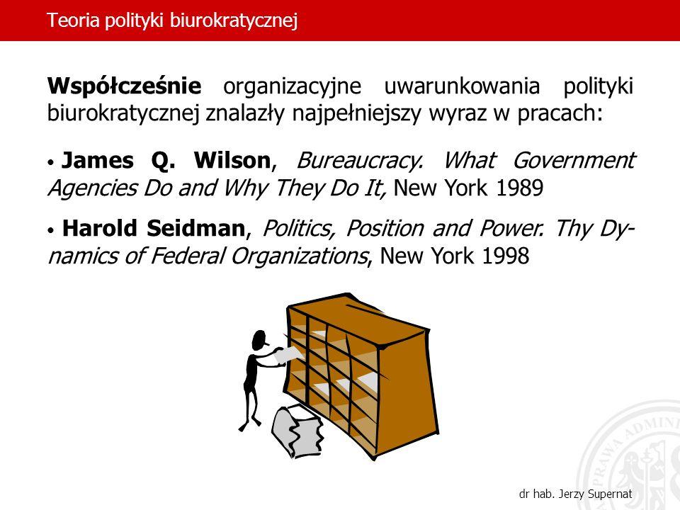 Teoria polityki biurokratycznej dr hab. Jerzy Supernat Współcześnie organizacyjne uwarunkowania polityki biurokratycznej znalazły najpełniejszy wyraz