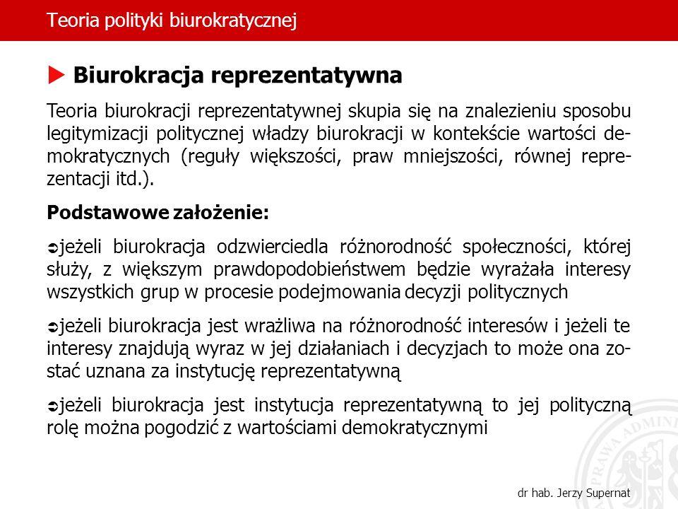 Teoria polityki biurokratycznej dr hab. Jerzy Supernat Biurokracja reprezentatywna Teoria biurokracji reprezentatywnej skupia się na znalezieniu sposo