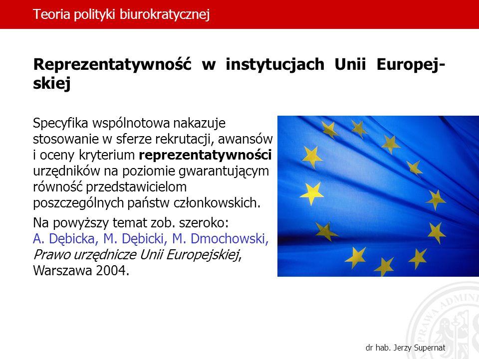 Teoria polityki biurokratycznej dr hab. Jerzy Supernat Reprezentatywność w instytucjach Unii Europej- skiej Specyfika wspólnotowa nakazuje stosowanie