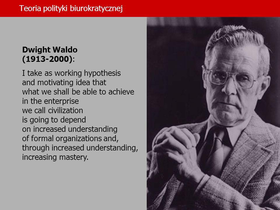 Teoria polityki biurokratycznej Rosemary OLeary: He (Dwight Waldo – JS) has become a god.