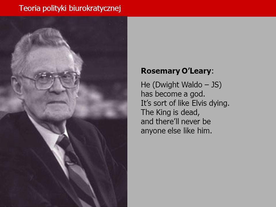 Teoria polityki biurokratycznej Krwioobiegiem administracji jest władza (The lifeblood of administration is power).
