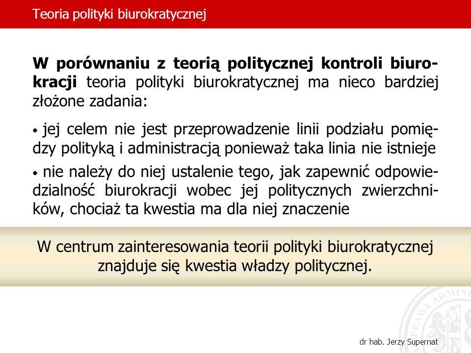 Teoria polityki biurokratycznej dr hab. Jerzy Supernat W porównaniu z teorią politycznej kontroli biuro- kracji teoria polityki biurokratycznej ma nie
