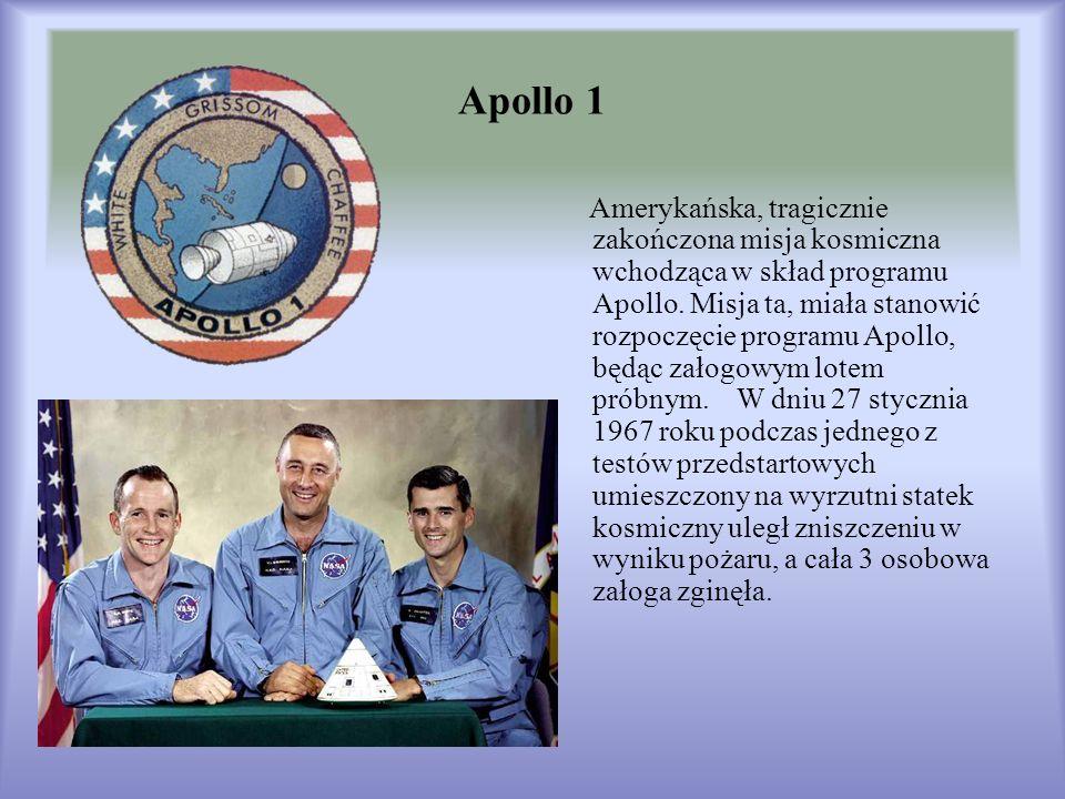 Apollo 1 Amerykańska, tragicznie zakończona misja kosmiczna wchodząca w skład programu Apollo. Misja ta, miała stanowić rozpoczęcie programu Apollo, b