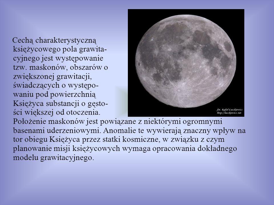Cechą charakterystyczną księżycowego pola grawita- cyjnego jest występowanie tzw. maskonów, obszarów o zwiększonej grawitacji, świadczących o występo-