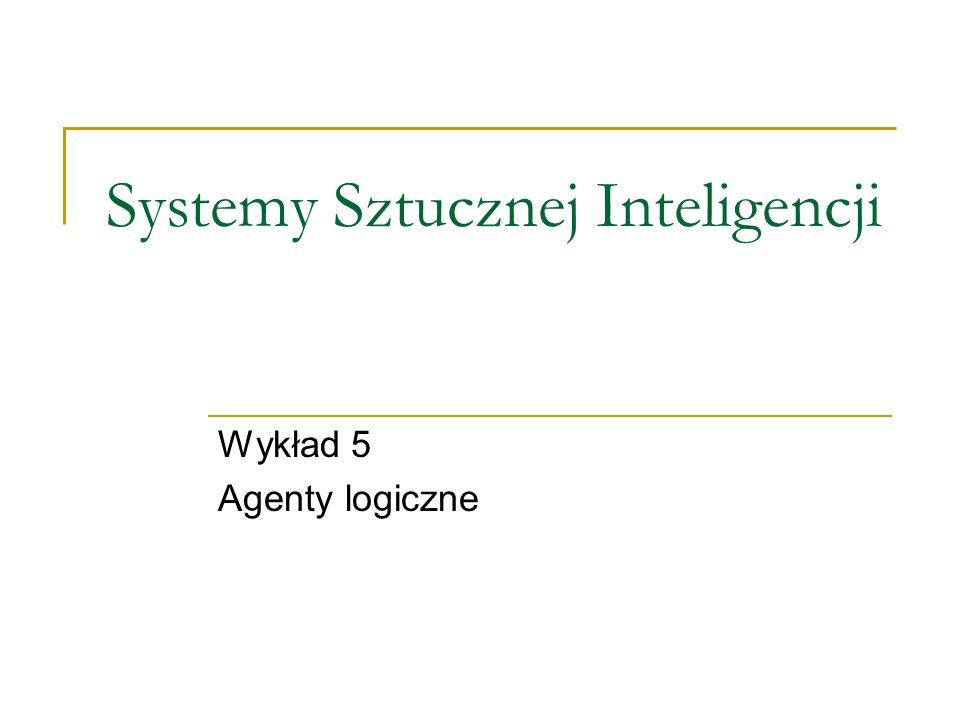 Systemy Sztucznej Inteligencji Wykład 5 Agenty logiczne
