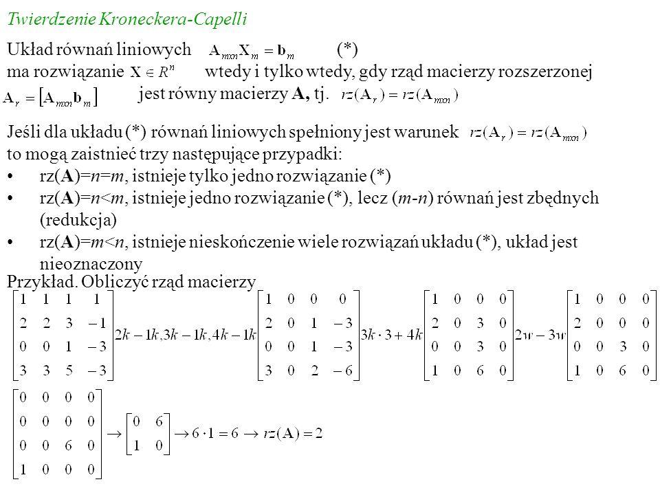 Twierdzenie Kroneckera-Capelli Jeśli dla układu (*) równań liniowych spełniony jest warunek to mogą zaistnieć trzy następujące przypadki: rz(A)=n=m, i