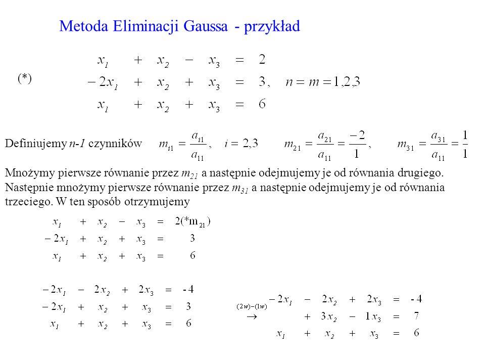 Definiujemy n-1 czynników Mnożymy pierwsze równanie przez m 21 a następnie odejmujemy je od równania drugiego. Następnie mnożymy pierwsze równanie prz