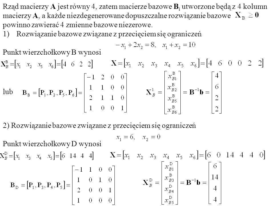 Rząd macierzy A jest równy 4, zatem macierze bazowe B i utworzone będą z 4 kolumn macierzy A, a każde niezdegenerowane dopuszczalne rozwiązanie bazowe