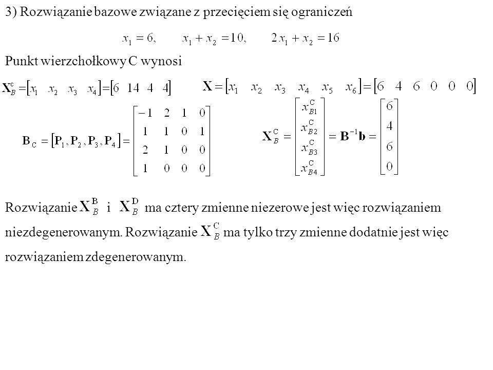3) Rozwiązanie bazowe związane z przecięciem się ograniczeń Punkt wierzchołkowy C wynosi Rozwiązanie i ma cztery zmienne niezerowe jest więc rozwiązan
