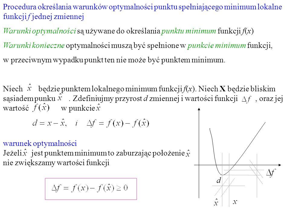 Procedura określania warunków optymalności punktu spełniającego minimum lokalne funkcji f jednej zmiennej Warunki optymalności są używane do określani