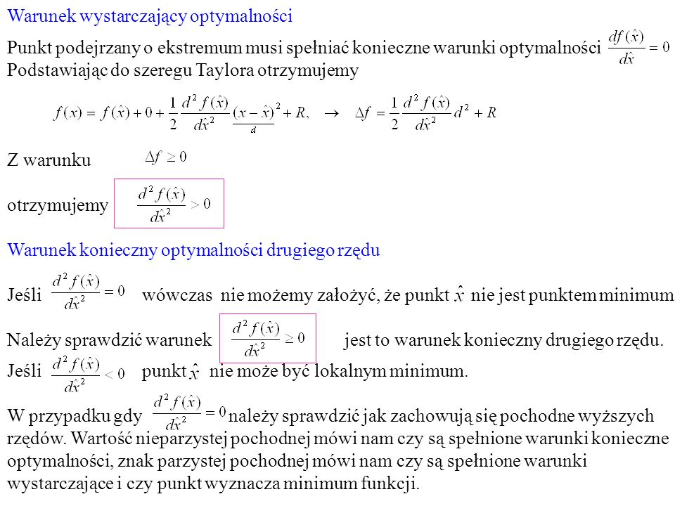 Warunek wystarczający optymalności Punkt podejrzany o ekstremum musi spełniać konieczne warunki optymalności Podstawiając do szeregu Taylora otrzymuje