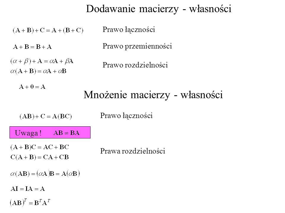 wyznacznik macierzy 1.Jeśli macierz posiada kolumnę lub wiersz złożony z samych zer to 2.Wartość wyznacznika nie zmienia się jeśli zmienimy ze sobą kolumny lub wiersze 3.Jeśli B powstaje przez zamianę dwóch kolumn lub wierszy to 4.Jeśli dwie kolumny lub wiersze macierzy B są równe to 5.Pomnożenie elementów wiersza lub kolumny przez k jest równoznaczne z pomnożeniem wyznacznika przez k 6.Wartość wyznacznika nie podlega zmianie gdy do elementów wiersza dodamy lub odejmiemy elementy innego wiersza pomnożone przez k