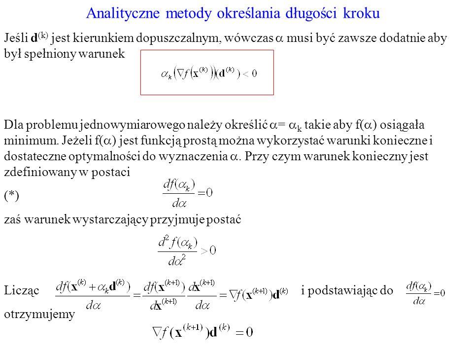 Analityczne metody określania długości kroku Jeśli d (k) jest kierunkiem dopuszczalnym, wówczas musi być zawsze dodatnie aby był spełniony warunek Dla